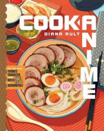 Cook Anime: Eat Like Your Favorite Character-From Bento To Yakisoba by Diana Ault