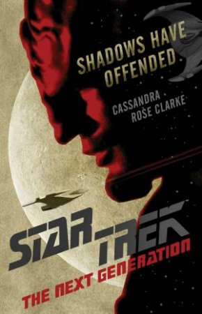 Star Trek: The Next Generation: Shadows Have Offended by Cassandra Rose Clarke