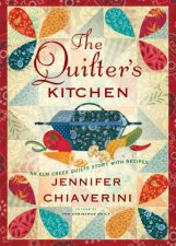 The Quilters Kitchen An Elm Creek Quilts Novel With Recipes