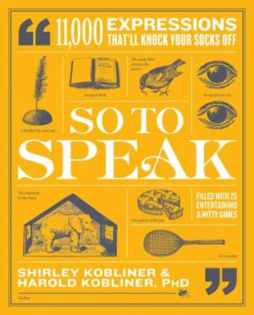 So to Speak: 11,000 Expressions That'll Knock Your Socks Off