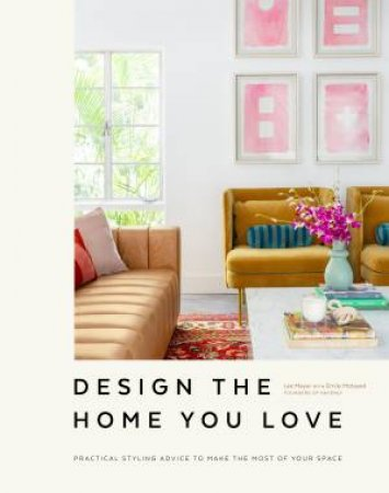 Design The Home You Love by Lee Mayer