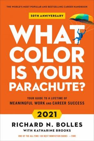 What Color Is Your Parachute? 2021 by Richard N. Bolles & Katharine Brooks EdD