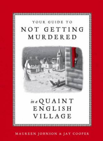 Your Guide To Not Getting Murdered In A Quaint English Village by Jay Cooper & Maureen Johnson