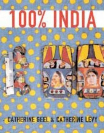 100% India by Catherine Geel & Catherine Levy