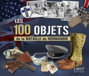 100 Objects of the Battle of Normandy by LAMACHE STEPHANE