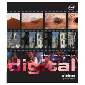 Beginner's Guide To Digital Video by Peter Wells