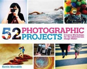 52 Photographic Projects by Kevin Meredith