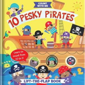 10 Pesky Pirates: A Lift-The-Flap Book by Jayne Schofield & Becky Weerasekera