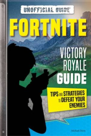 Fortnite: Victory Royale Guide by Michael Davis
