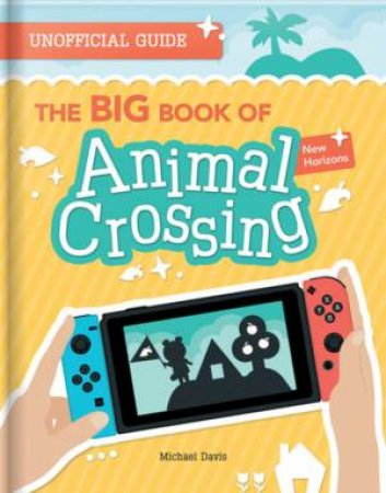 The BIG Book Of Animal Crossing: New Horizons by Michael Davis