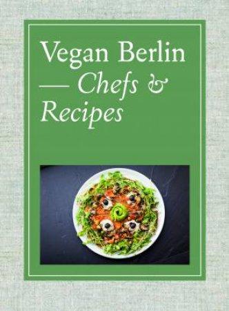 Vegan Berlin: Chefs & Recipes