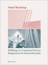 Model Workshop Building As A Common Process