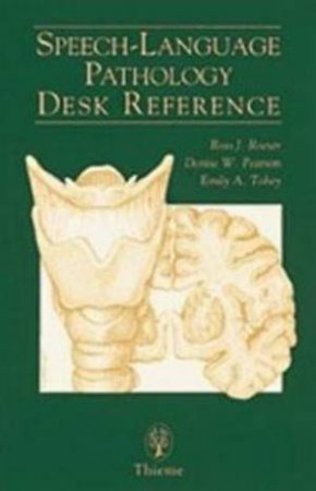Speech-Language Pathology Desk Reference by Ross Roeser
