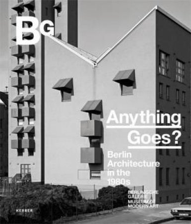 Anything Goes? Berlin Architectures Of the 1980s