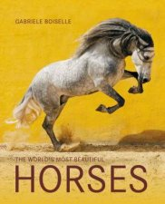 The World's Most Beautiful Horses by Gabriele Boiselle