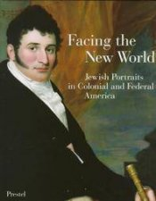 Facing the New World Jewish Portraits in Colonial and Federal America