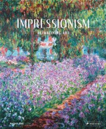 Impressionism: Reimagining Art by WOLF NORBERT