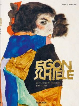 Egon Schiele: Complete Paintings 1909-1918 by Tobias G Natter
