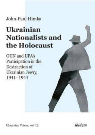 Ukrainian Nationalists And The Holocaust by John-Paul Himka