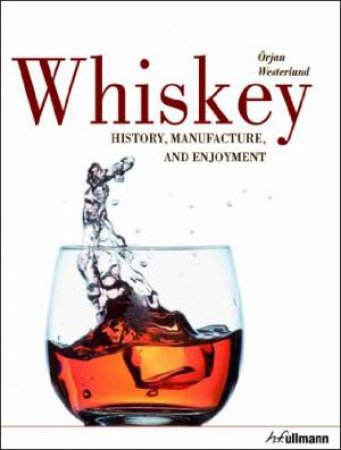 Whiskey: History, Manufacture And Enjoyment by Orjan Westerlund