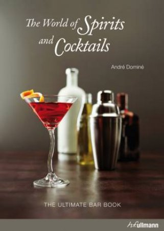 World of Spirits and Cocktails by DOMINE ANDRE