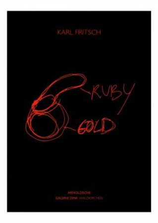 Karl Fritsch: Ruby Gold by Galerie Zink
