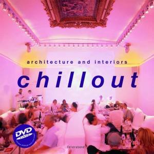 Chill Out: Architecture And Interiors - Book & DVD by Various
