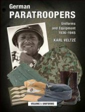 German Paratroopers Uniforms And Equipment 1936  1945 Volume 1