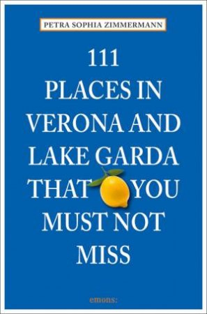 111 Places in Verona and Lake Garda that You Must Not Miss by ZIMMERMANN PETRA