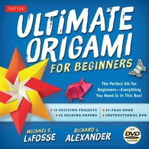 Ultimate Origami for Beginners by Michael G LaFosse & Richard L Alexander