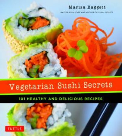 Vegetarian Sushi Secrets by Marisa Baggett