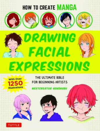 How To Create Manga: Drawing Facial Expressions by Various