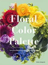 Floral Color Palette Innovative Color Combinations For Flower Arranging