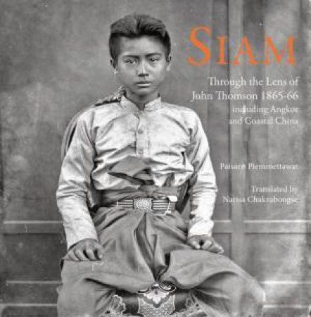 Siam: Through the Lens of John Thomson by VARIOUS