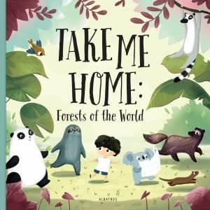 Take me Home: Forests of the World by Pavla Hanackova & Linh Dao