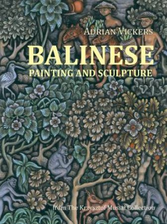 Balinese Painting and Sculpture by Adrian Vickers