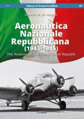 Aeronautica Nazionale Repubblicana (1943-1945): The Aviation Of The Italian Social Republic by Eduardo Martinez