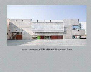 Josep Lluis Mateo on Building Matter and Form by URSPRUNG PHILIP