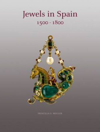 Jewels in Spain 1500 - 1800 by MULLER PRISCILLA E.