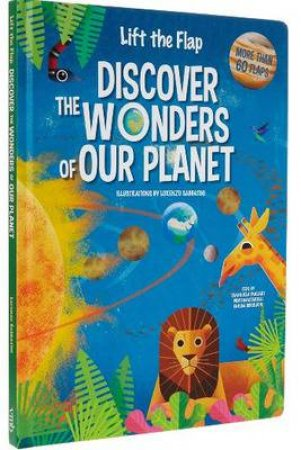 Discover The Wonders Of Our Planet - Lift-The-Flap Book by Various
