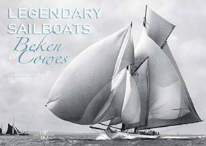 Legendary Sailboats by BEKEN OF COWES