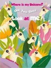 1 2 3 Look At Me Counting Book Where Is My Unicorn