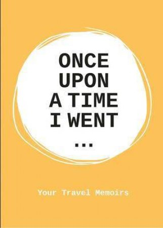 Once Upon A Time I Went... Your Travel Memoirs