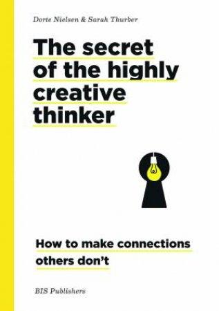 Secret Of The Highly Creative Thinker by Dorte Nielsen & Sarah Thurber