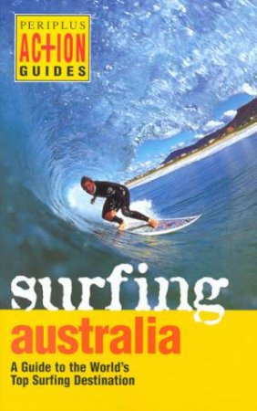 Action Guides: Surfing Australia by Mark Thornley & Veda Dante