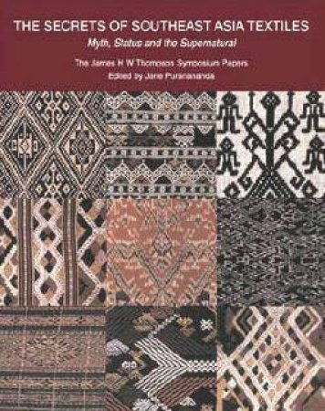 The Secrets Of Southeast Asian Textiles: Myth, Status And The Supernatural by Jane Puranananda (Ed)