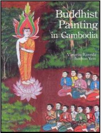 Buddhist Painting in Cambodia by ROVEDA AND SOTHORN