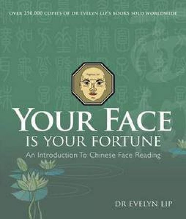 Your Face is Your Fortune: An Introduction to Chinese Face Reading by Evelyn Lip