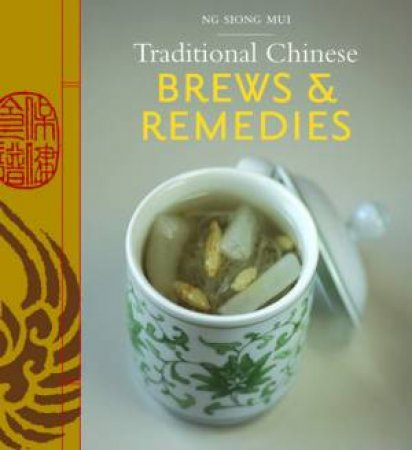Traditional Chinese Brews And Remedies by Ng Siong Mui