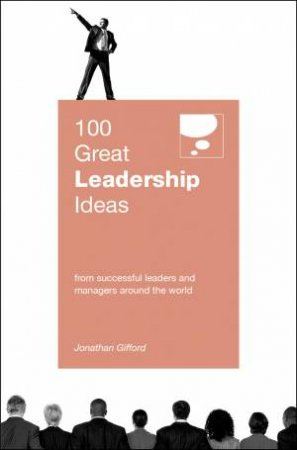 100 Great Leadership Ideas by Jonathan Gifford